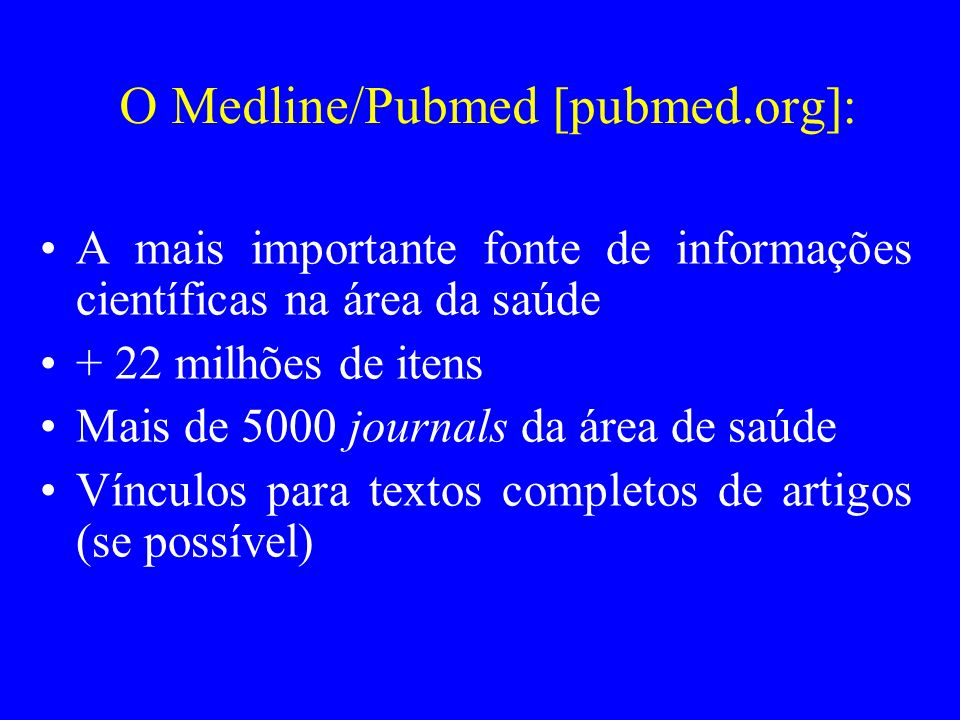 O Medline/Pubmed [pubmed.org]: